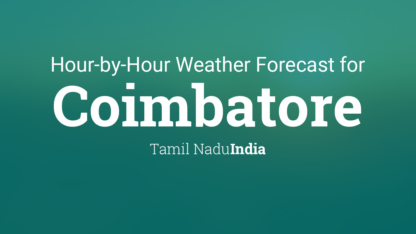 Hourly forecast for Coimbatore, Tamil Nadu, India