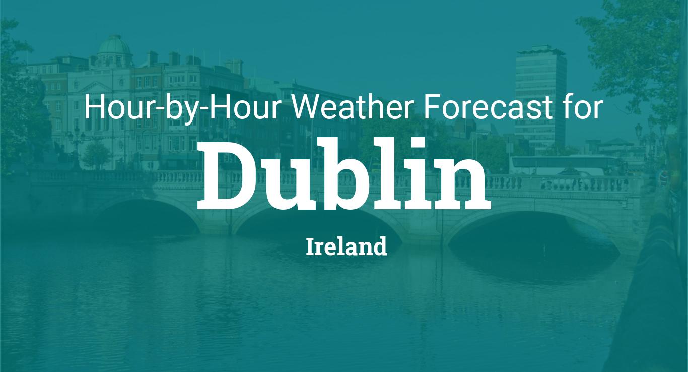 Hourly forecast for Dublin, Ireland