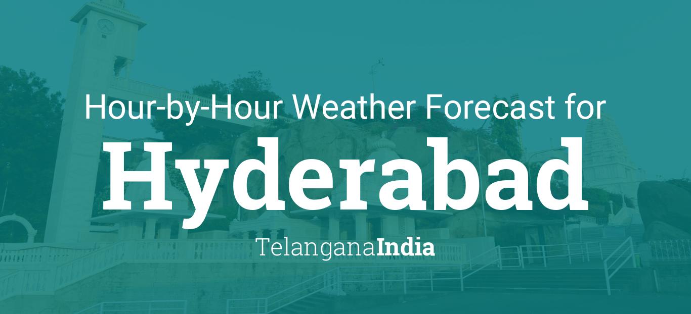 Hourly forecast for Hyderabad, Telangana, India