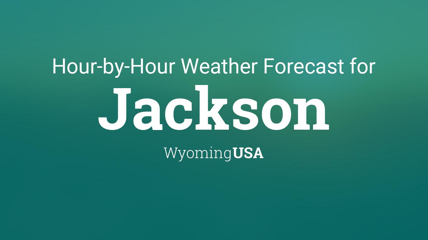 Hourly forecast for Jackson, Wyoming, USA