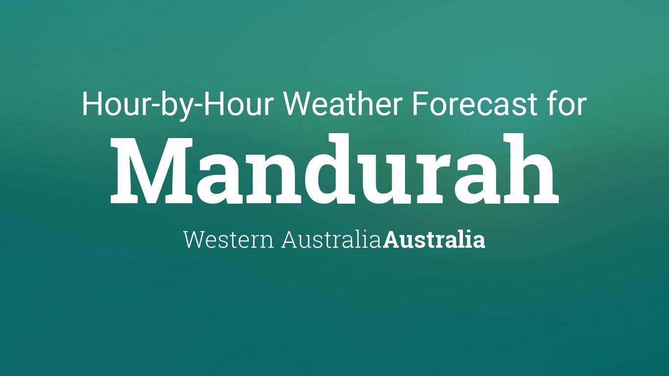 Hourly forecast for Mandurah, Western Australia, Australia