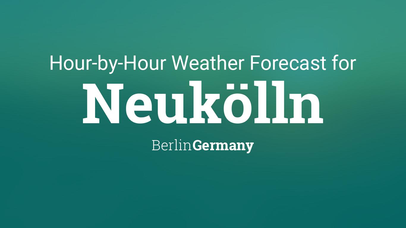 Hourly forecast for Neukölln, Berlin, Germany