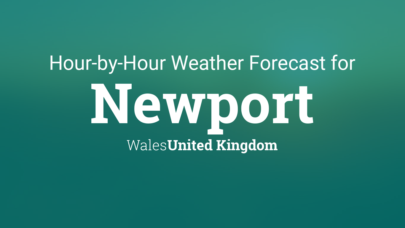 hourly forecast for newport wales united kingdom. Black Bedroom Furniture Sets. Home Design Ideas