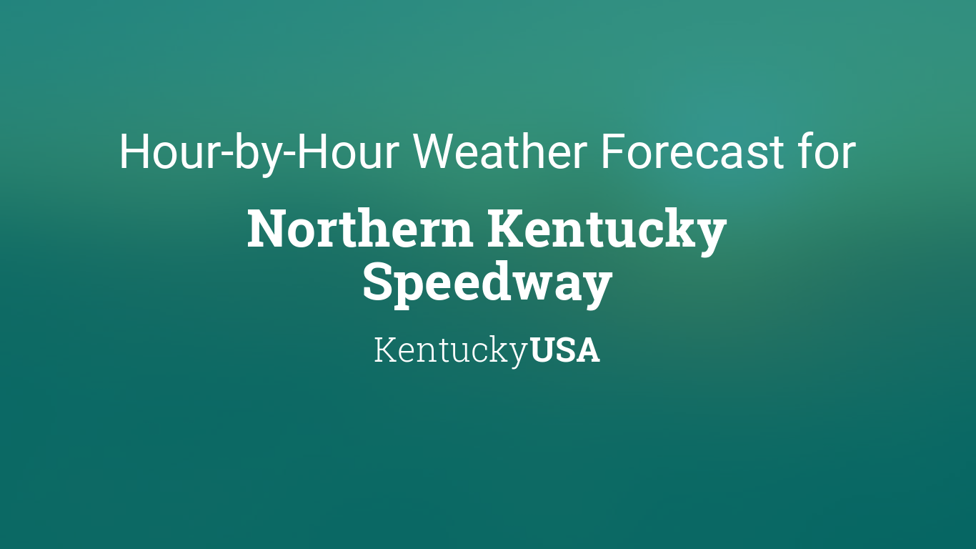 Hourly forecast for Northern Kentucky Speedway, Kentucky, USA