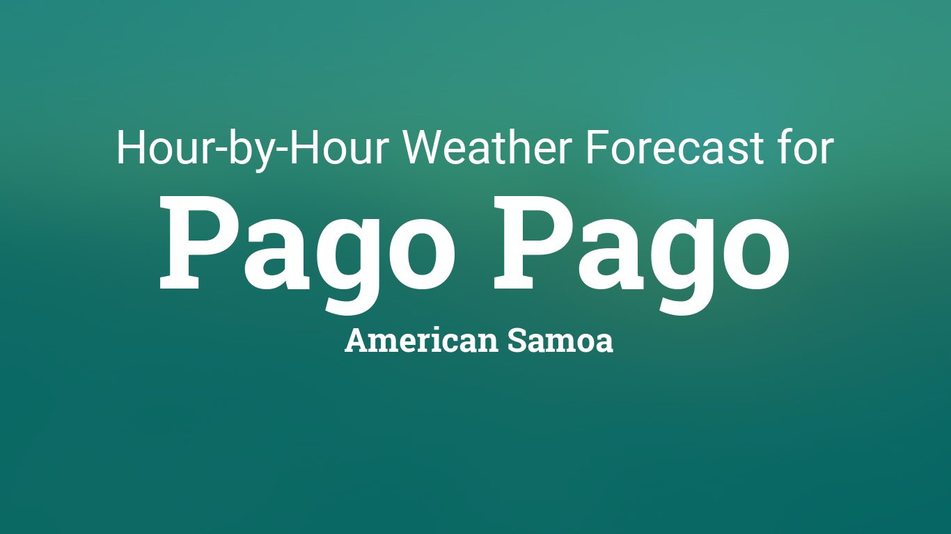 Hourly Forecast For Pago Pago American Samoa - Us weather map hourly