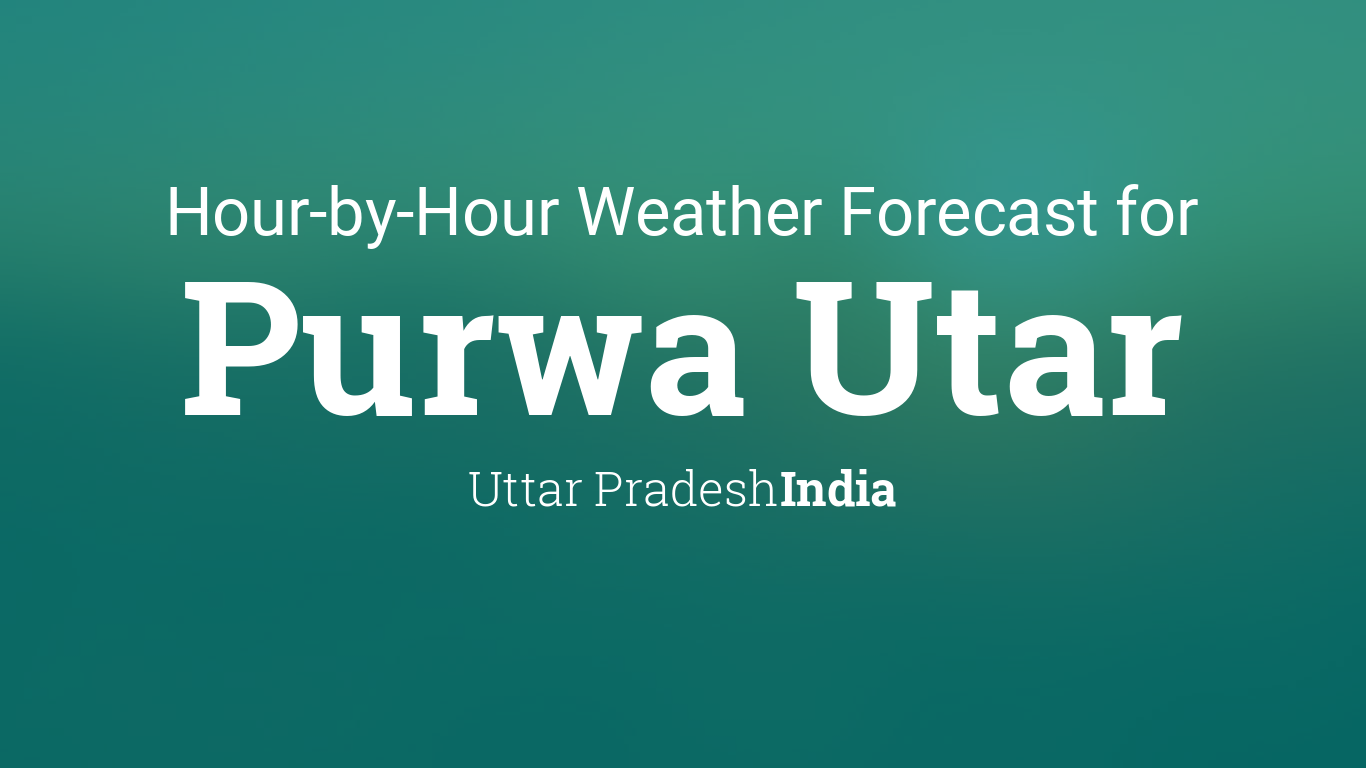 Utar Calendar Planner : Hourly forecast for purwa utar uttar pradesh india
