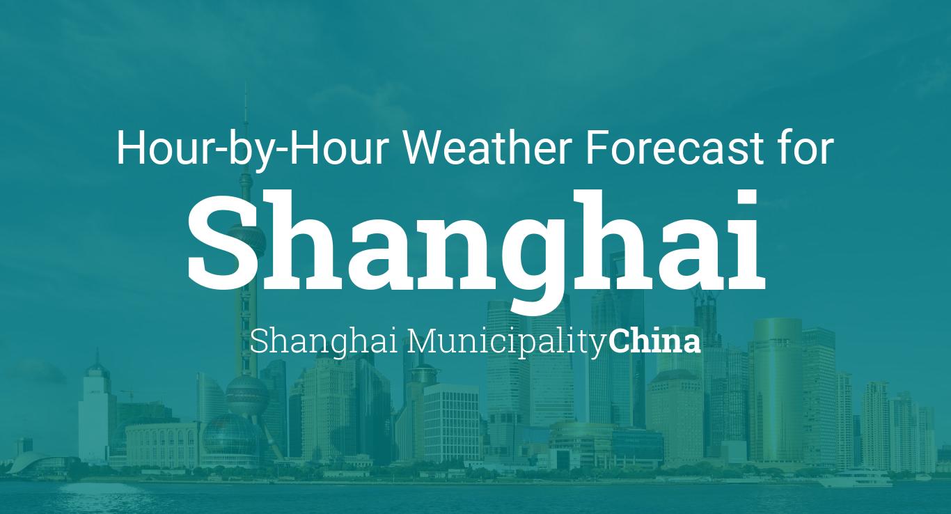 Hourly Forecast For Shanghai Shanghai Municipality China - Us weather map next 24 hours