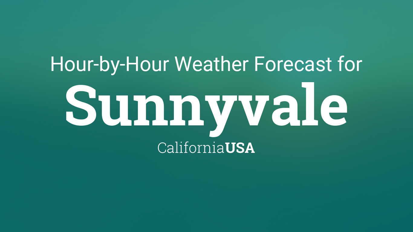 Hourly Forecast For Sunnyvale California USA - Us weather map next 24 hours