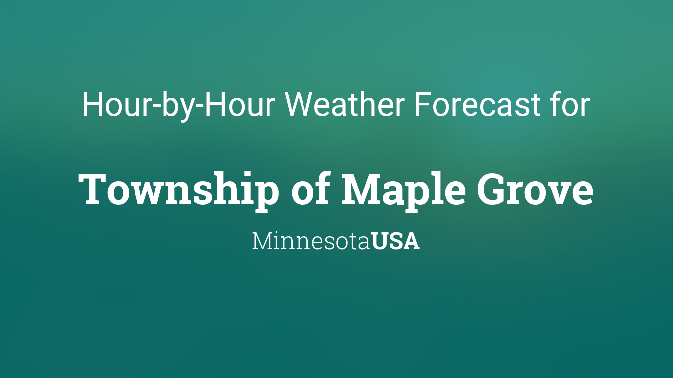 Hourly forecast for Township of Maple Grove, Minnesota, USA