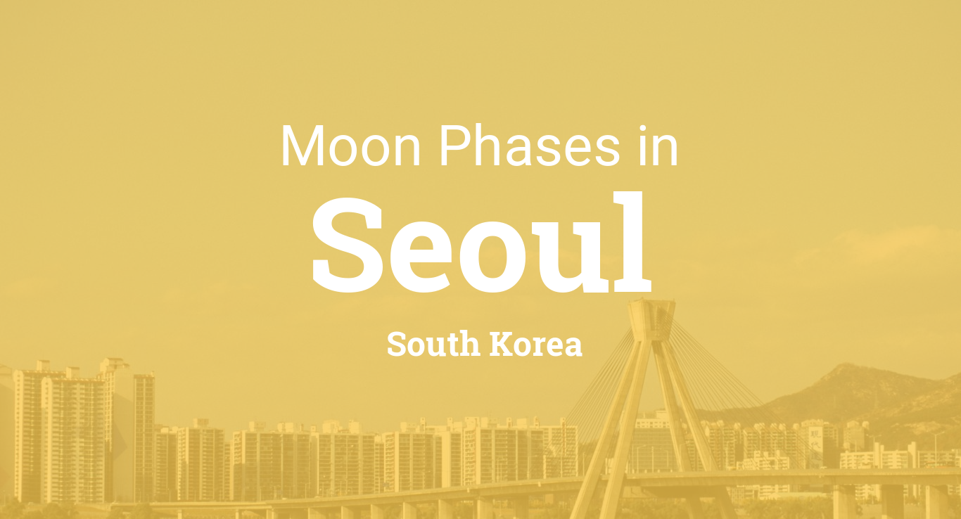 Moon Phases 2019 – Lunar Calendar for Seoul, South Korea