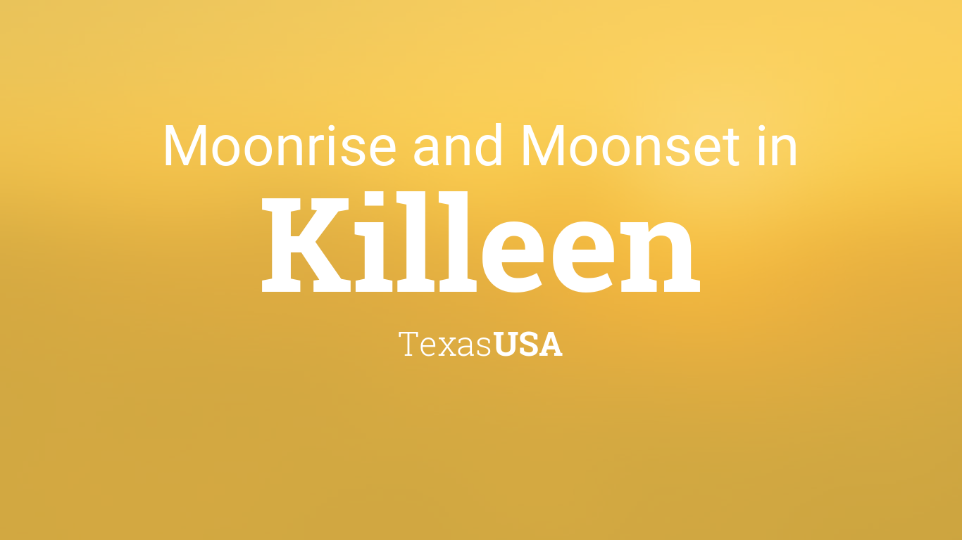 Moonrise, Moonset, and Moon Phase in Killeen