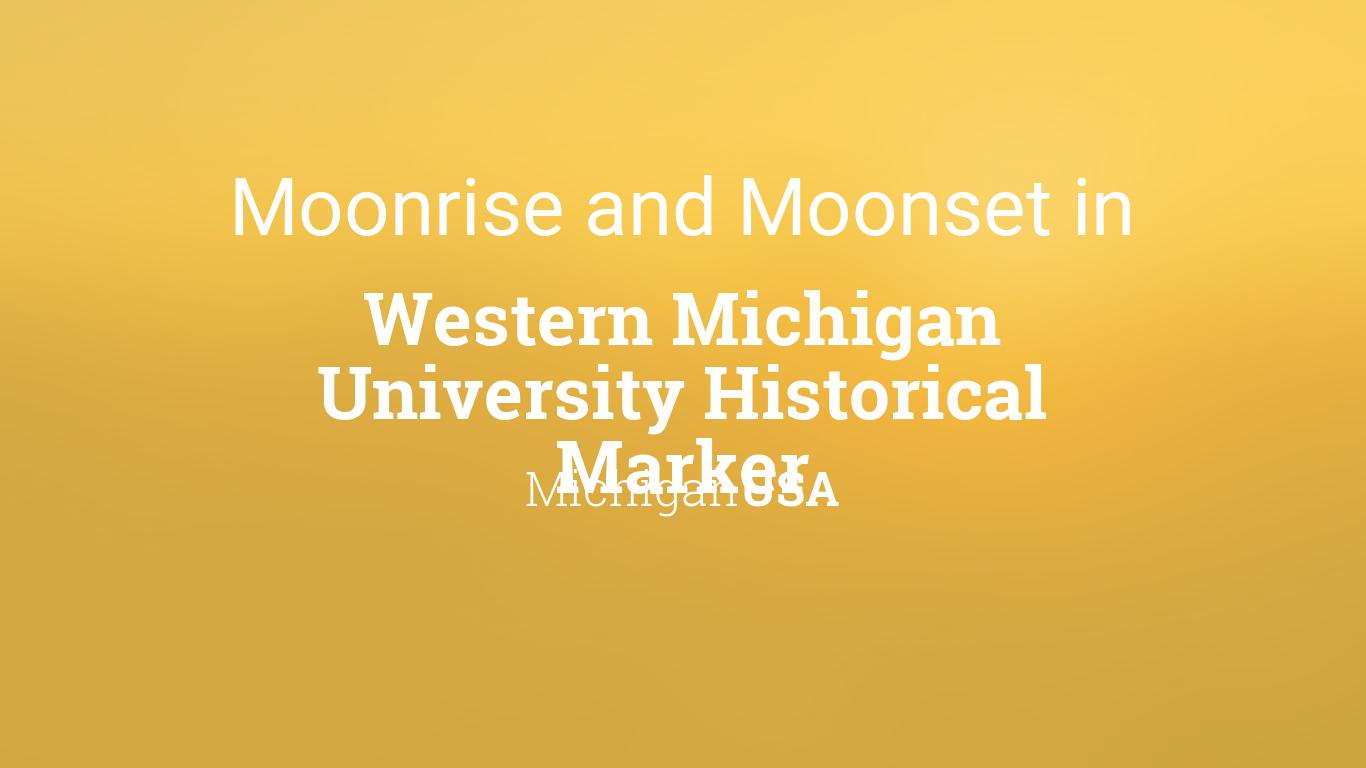 Wmu 2022 Calendar.Moonrise Moonset And Moon Phase In Western Michigan University Historical Marker