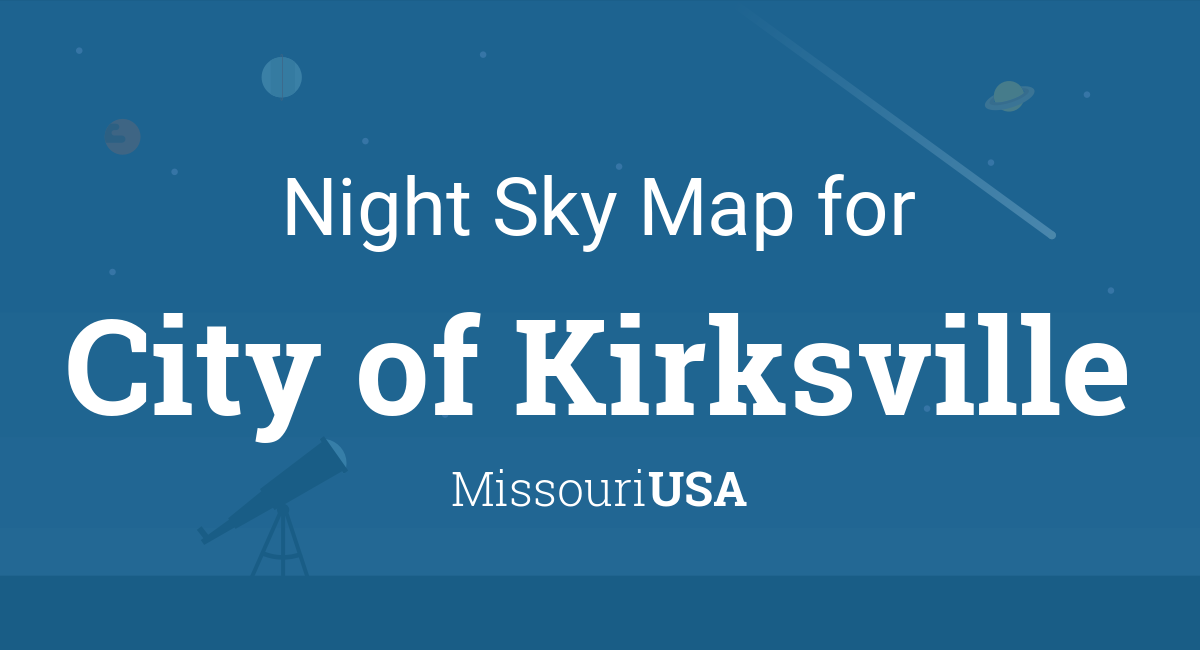 Night Sky Map & Planets Visible Tonight in City of Kirksville on oak grove map, carthage map, webb city map, london map, branson west map, southwest city map, saint joseph map, rapid city map, springfield il map, fair grove map, sioux city map, willow springs map, adair county map, dunklin county map, western il map, earth city map, van buren park map, belton map, santa ana map, lees summit map,
