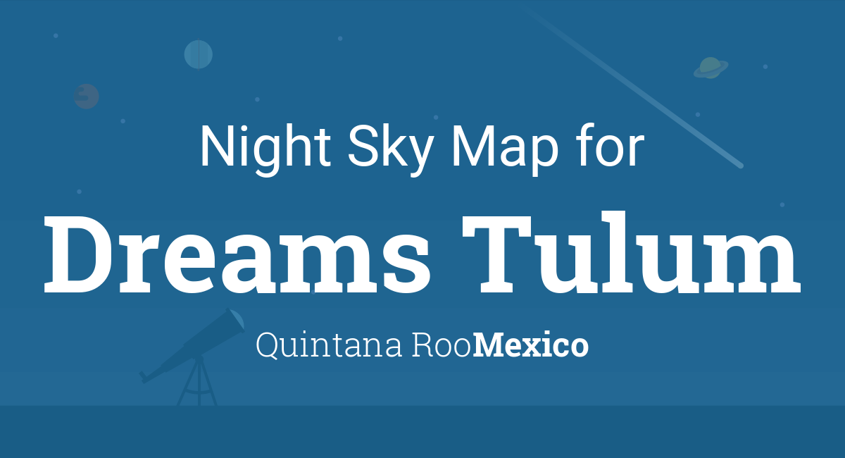 Night Sky Map & Planets Visible Tonight in Dreams Tulum on dreams los cabos map, all inclusive mexico resorts map, tulum on map, secrets vallarta bay map, dreams in mexico, don cafeto tulum map, dreams cabo san lucas map, the royal playa del carmen map, to do tulum map, catalonia royal tulum map, tulum mexico map, tulum playa del carmen map, paradisus playa del carmen map, dreams resort riviera maya mexico, tulum city map, grand bahia principe tulum map, excellence playa mujeres map, dreams mexico map, tulum hotel zone map, azulik map,