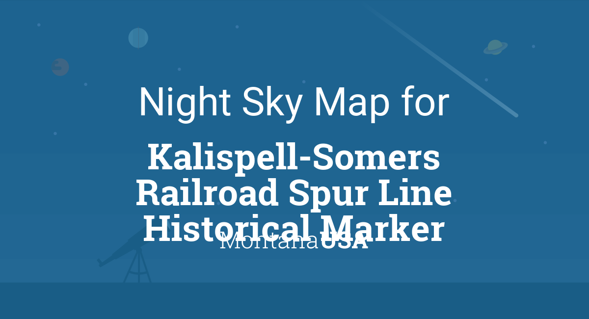 Night Sky Map & Planets Visible Tonight in Kalispell-Somers Railroad on london map, deer river map, montana map, polson mt map, fairmont map, glacier national park map, dickinson map, wolf point map, missoula mt airport map, choteau map, waycross map, akron canton map, bigfork mt map, beckley map, liberal map, cedartown map, superior map, bozeman map, flathead county map, hobbs map,