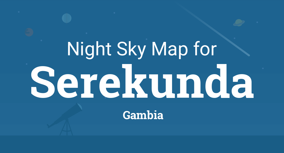 Night Sky Map & Planets Visible Tonight in Serekunda on map of wadi rum, map of bijilo, map of tikal national park, map of manhattan island, map of dangriga, map of djenne, map of banjul, map of lagos, map of charlotte amalie, map of chenonceau, map of gambia,