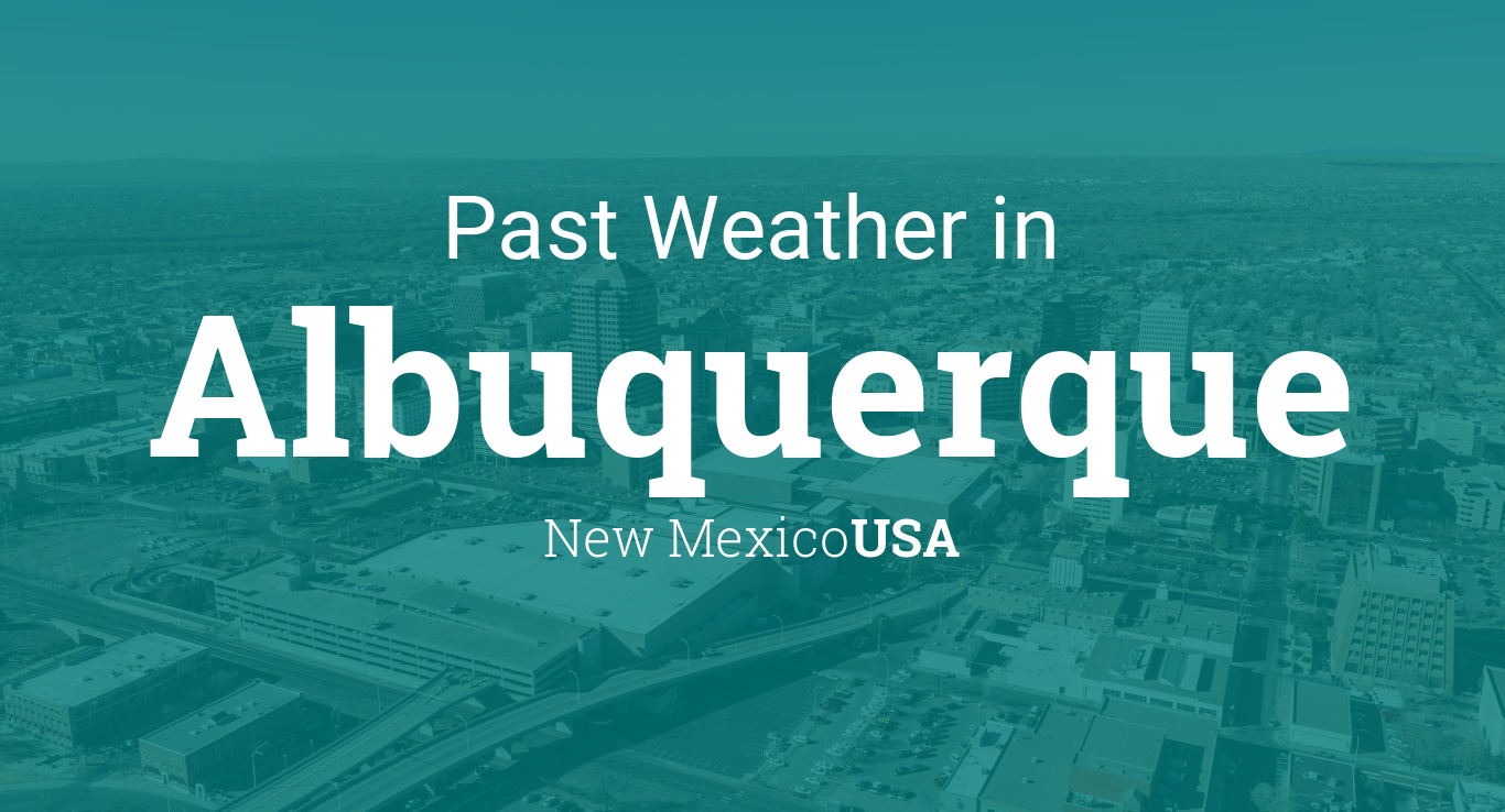 Past Weather in Albuquerque, New Mexico, USA — Yesterday or Further Back