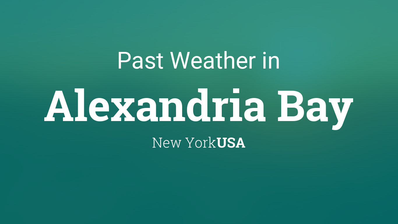 Past Weather in Alexandria Bay, New York, USA — Yesterday or