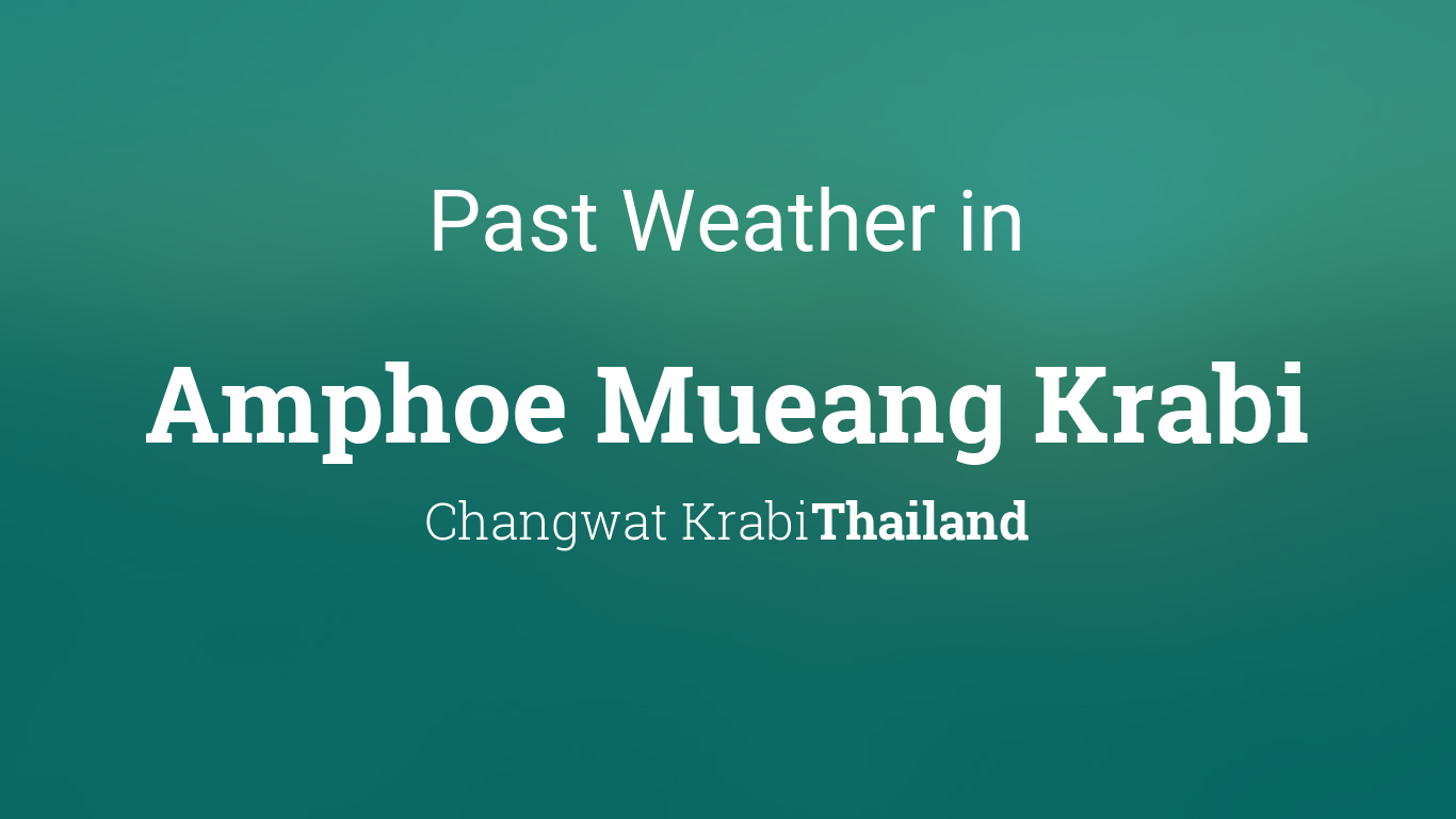 Past Weather In Amphoe Mueang Krabi Thailand Yesterday Or