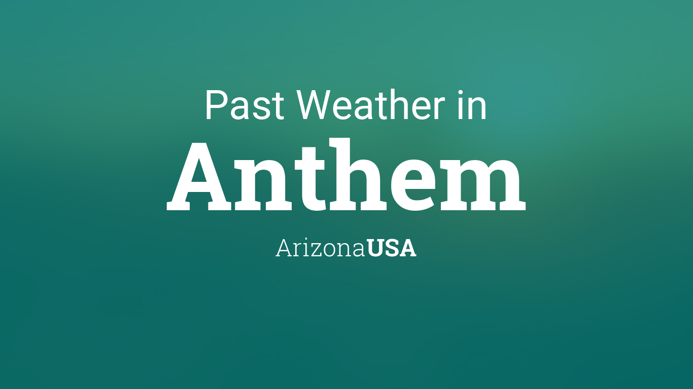 Past Weather In Anthem Arizona Usa Yesterday Or Further Back