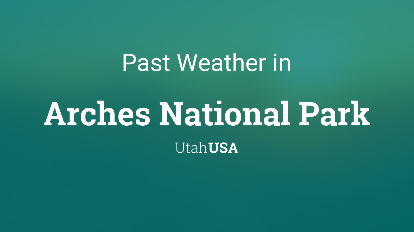 Past Weather In Arches National Park Utah Usa Yesterday