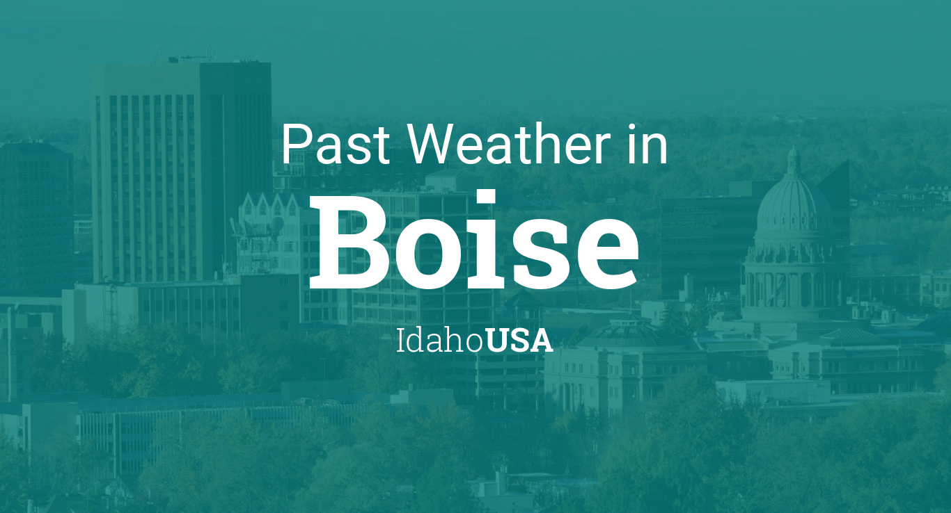 Past Weather in Boise, Idaho, USA — Yesterday or Further Back