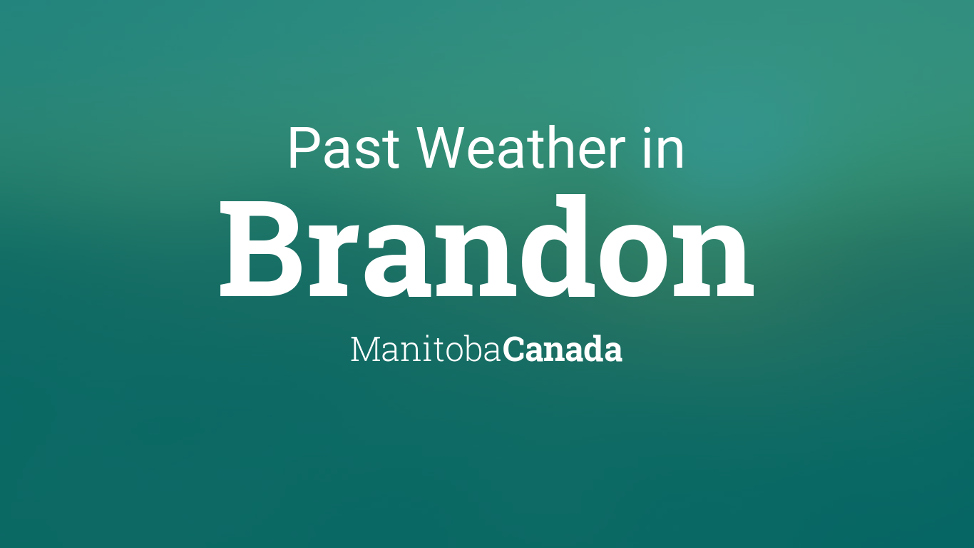 Past Weather in Brandon, Manitoba, Canada — Yesterday or ...