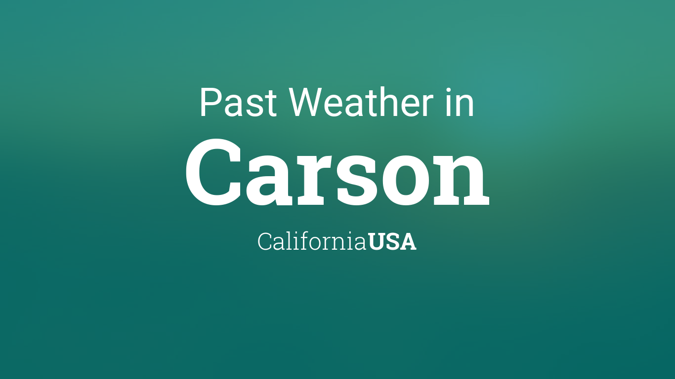Past Weather In Carson California Usa Yesterday Or Further Back