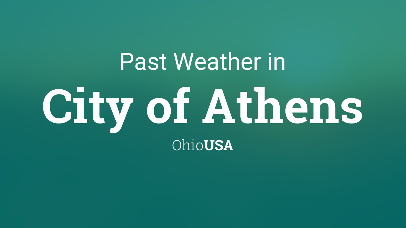 Past Weather In City Of Athens Ohio Usa Yesterday Or Further Back