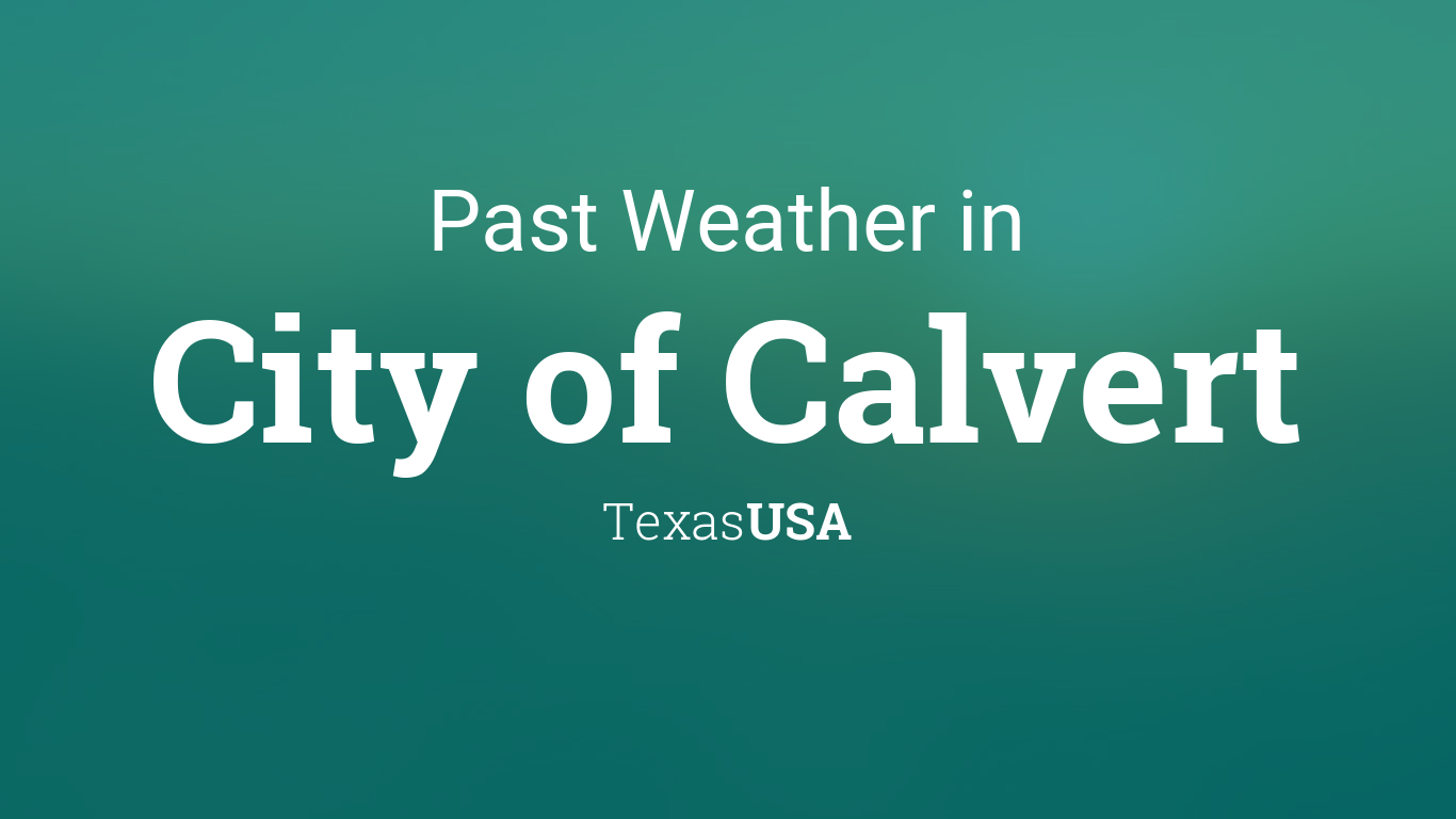 Past Weather in City of Calvert, Texas, USA — Yesterday or