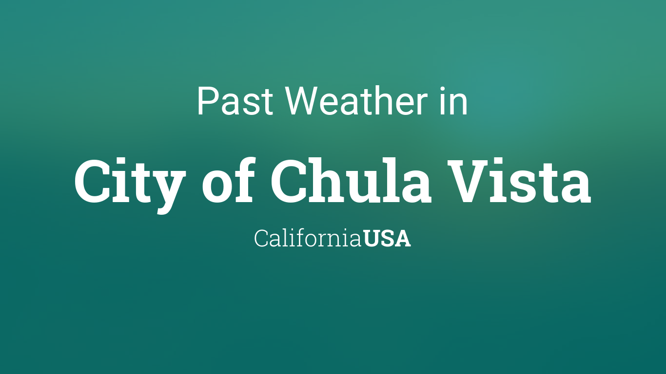 Past Weather in City of Chula Vista, California, USA