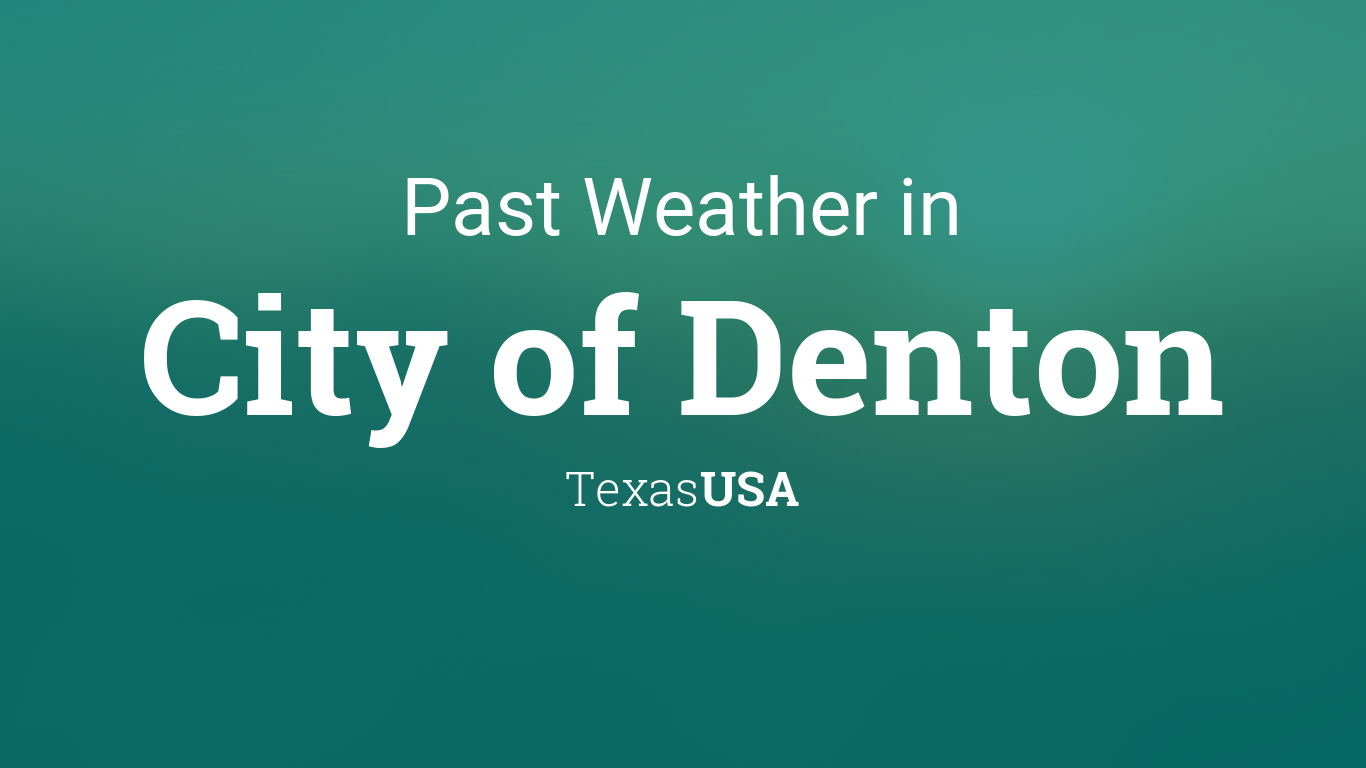 Past Weather in City of Denton, Texas, USA — Yesterday or
