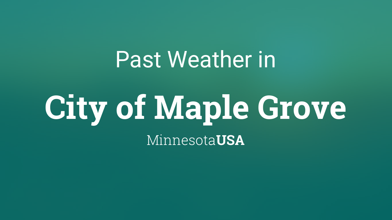 Past Weather in City of Maple Grove, Minnesota, USA — Yesterday or ...