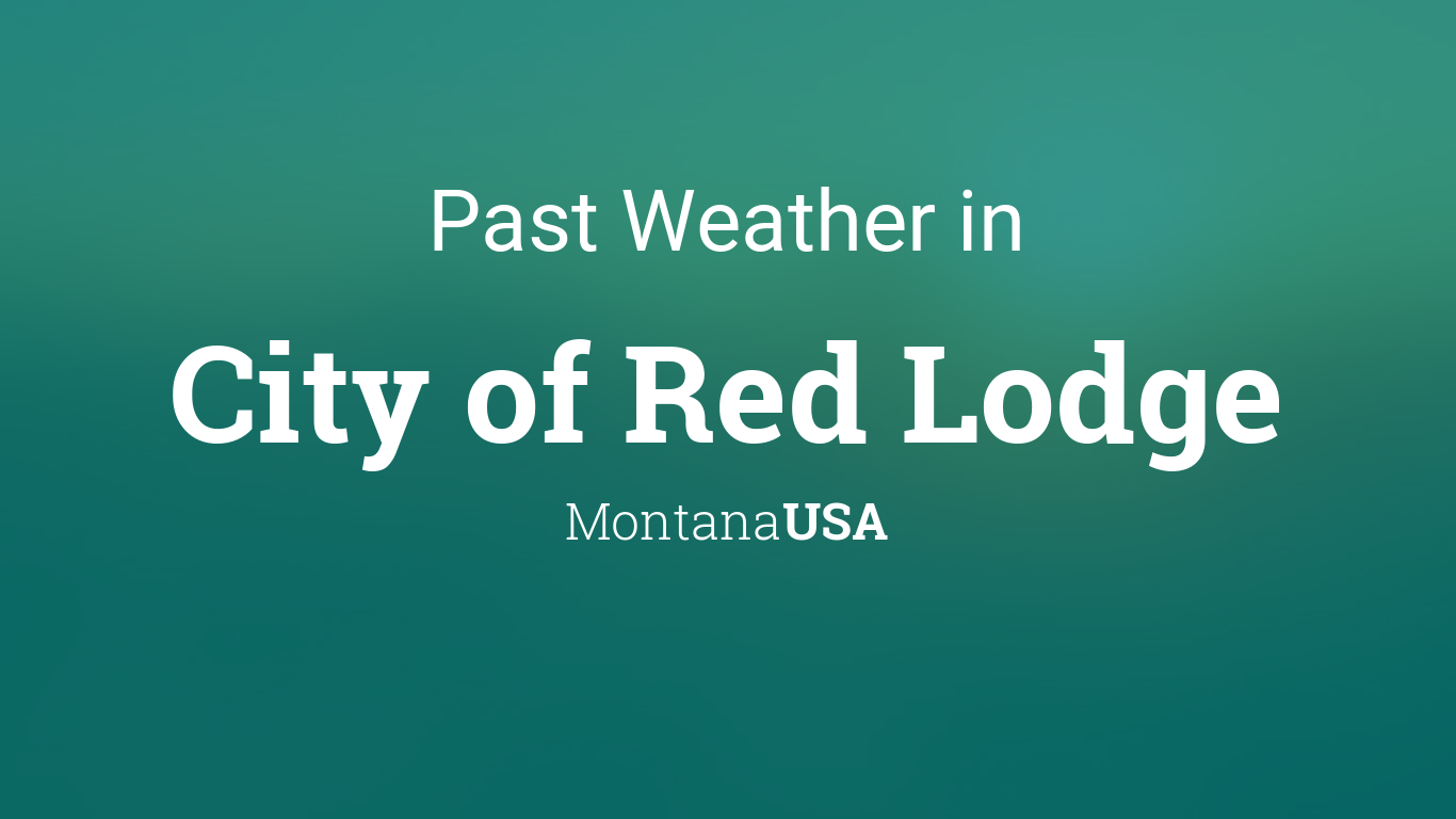 Past Weather In City Of Red Lodge Montana Usa Yesterday Or Further Back
