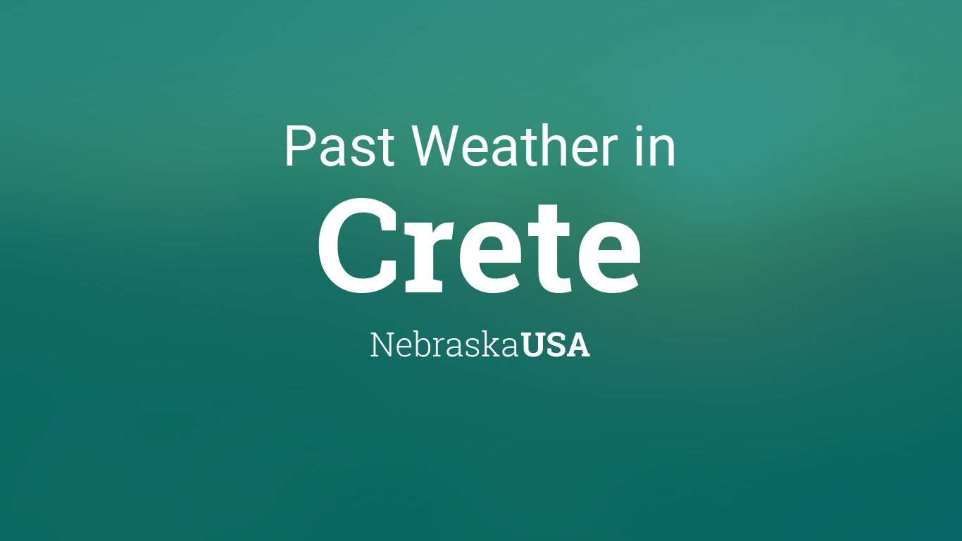 Past Weather In Crete Nebraska Usa Yesterday Or Further Back