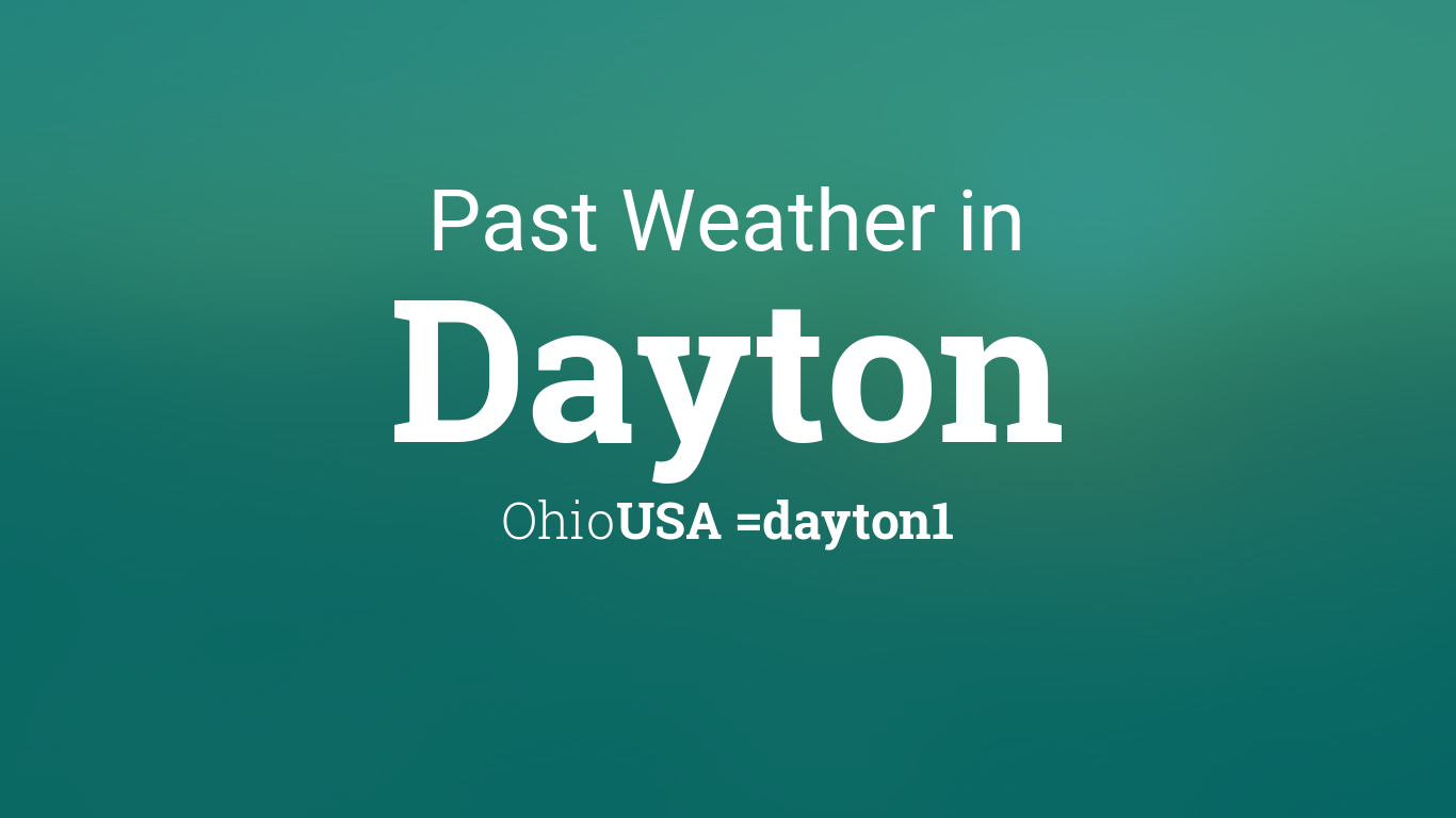 Past Weather in Dayton, Ohio, USA — Yesterday or Further Back on