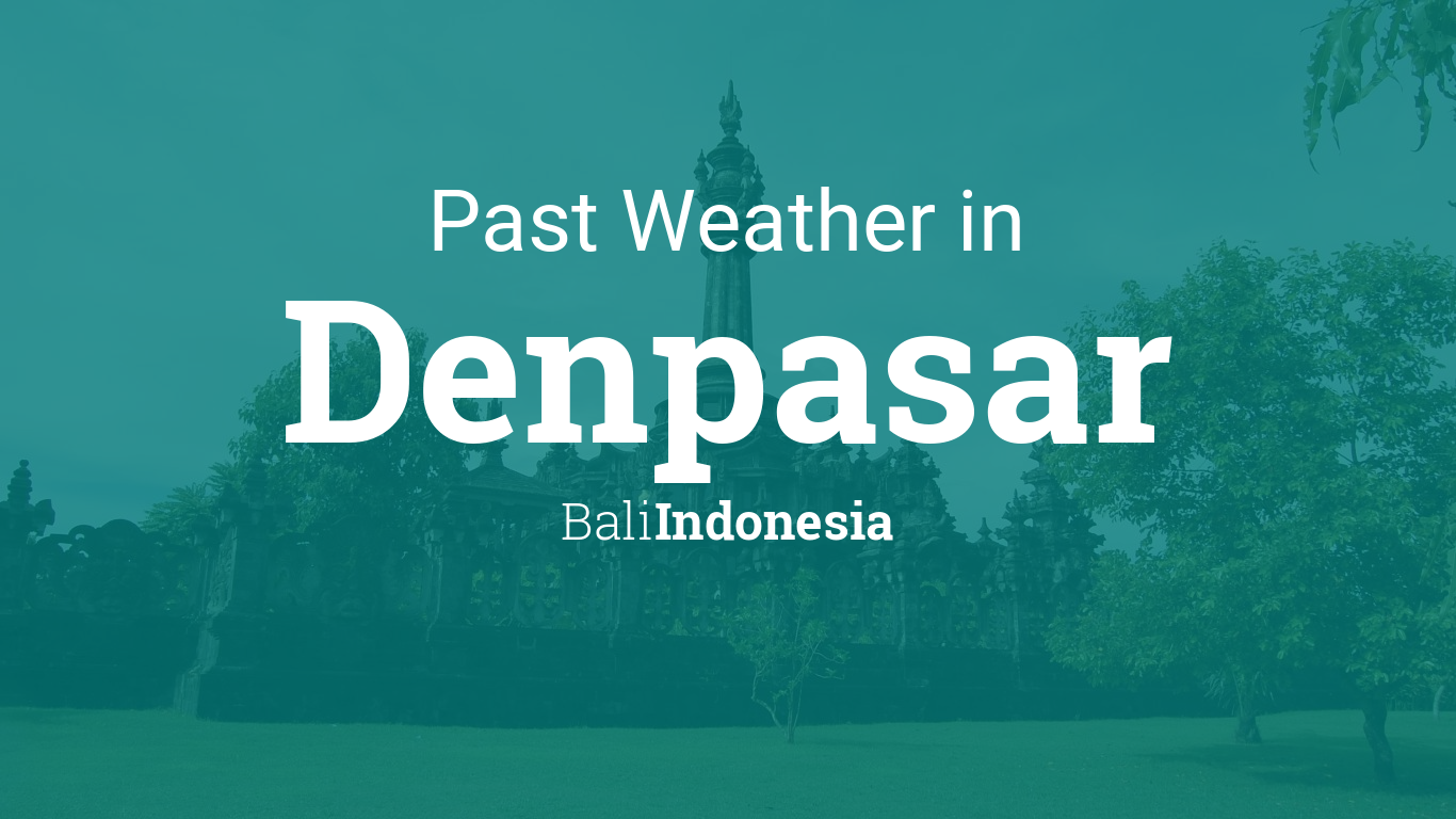 Past Weather In Denpasar Bali Indonesia Yesterday Or Further Back