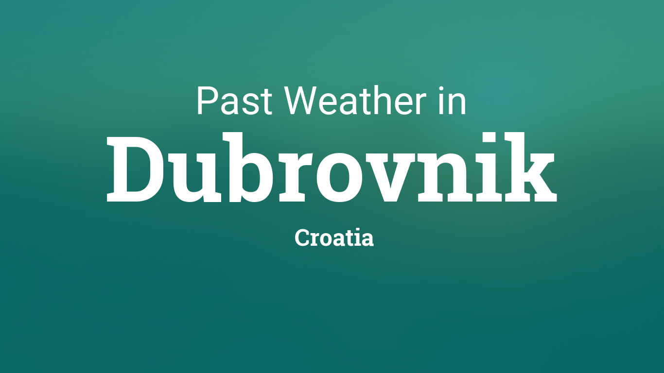 Past Weather In Dubrovnik Croatia Yesterday Or Further Back