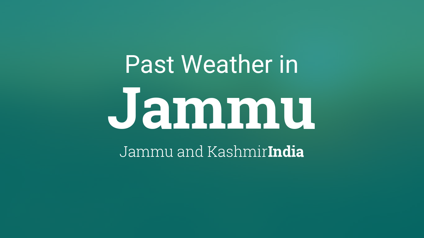 Past Weather in Jammu, Jammu and Kashmir, India — Yesterday or