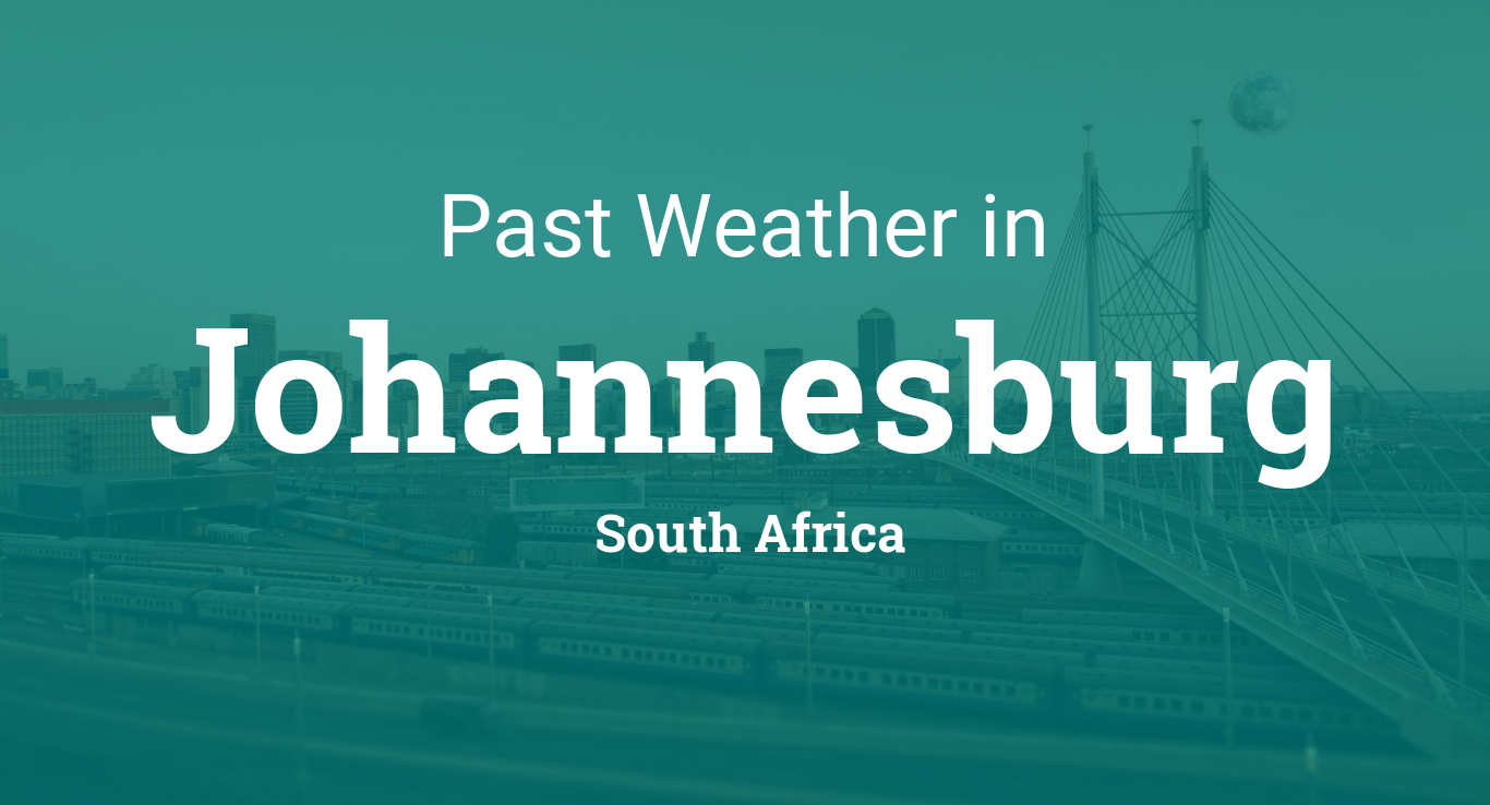 Past Weather In Johannesburg South Africa Yesterday Or