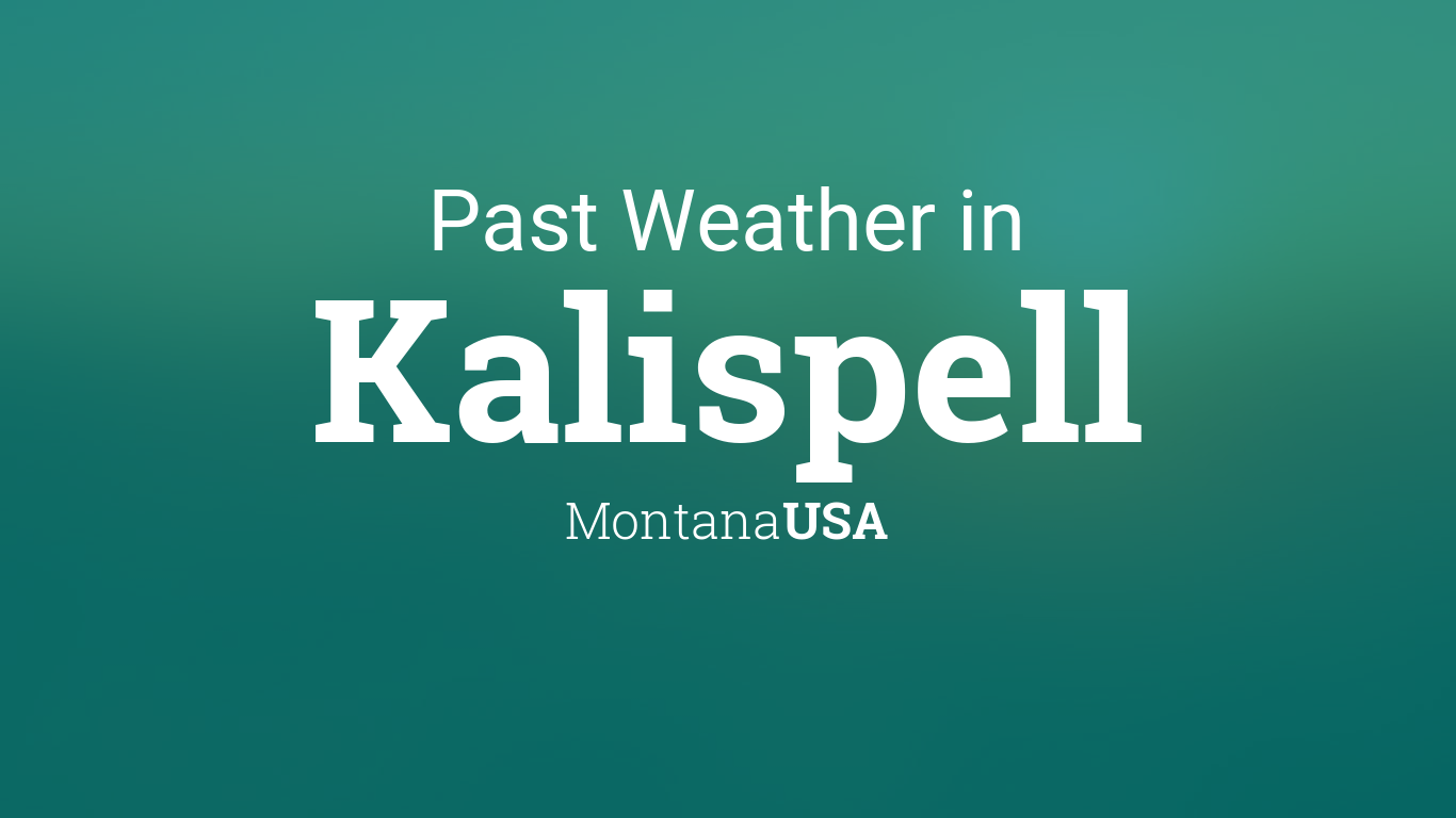 Past Weather in Kalispell, Montana, USA — Yesterday or