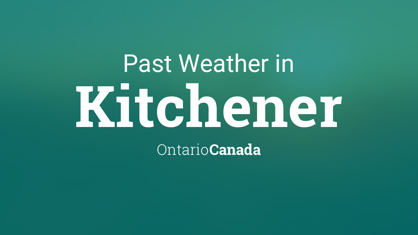 Past Weather In Kitchener, Ontario, Canada