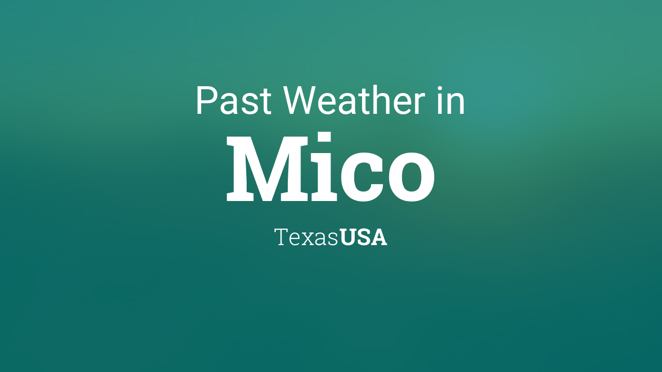 Weather Forecast Christmas 2020 Mico Tx Past Weather in Mico, Texas, USA — Yesterday or Further Back