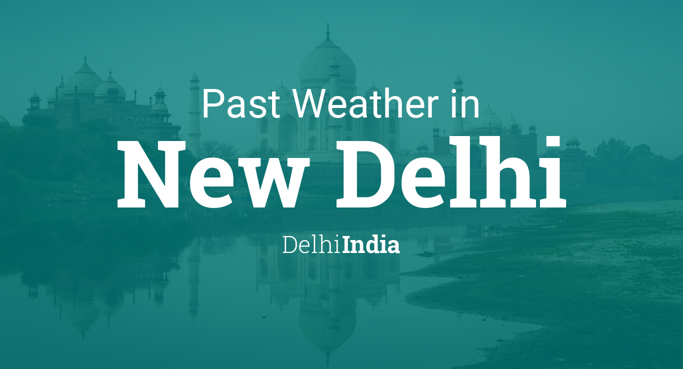 Past Weather in New Delhi, Delhi, India — Yesterday or