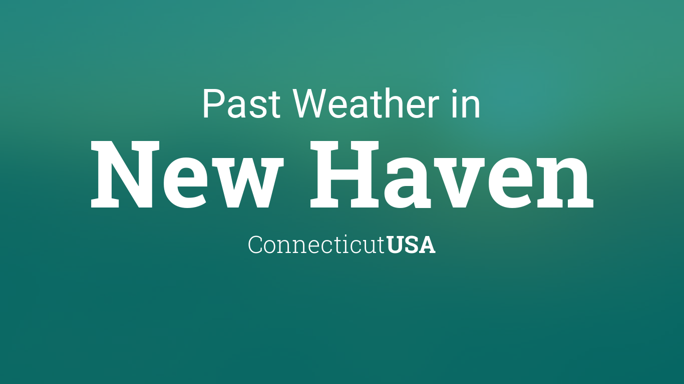 Past Weather In New Haven Connecticut Usa Yesterday Or