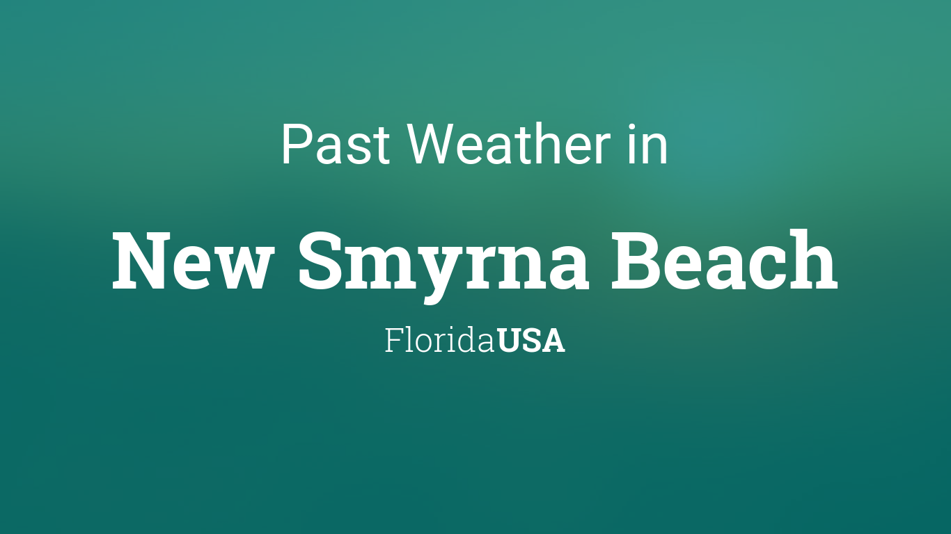 Past Weather In New Smyrna Beach Florida Usa Yesterday Or Further Back