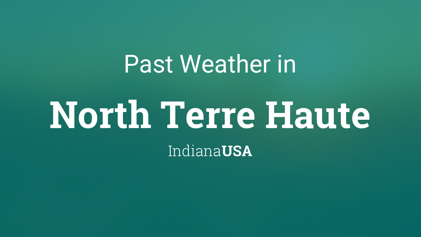 Past Weather In North Terre Haute Indiana Usa Yesterday Or