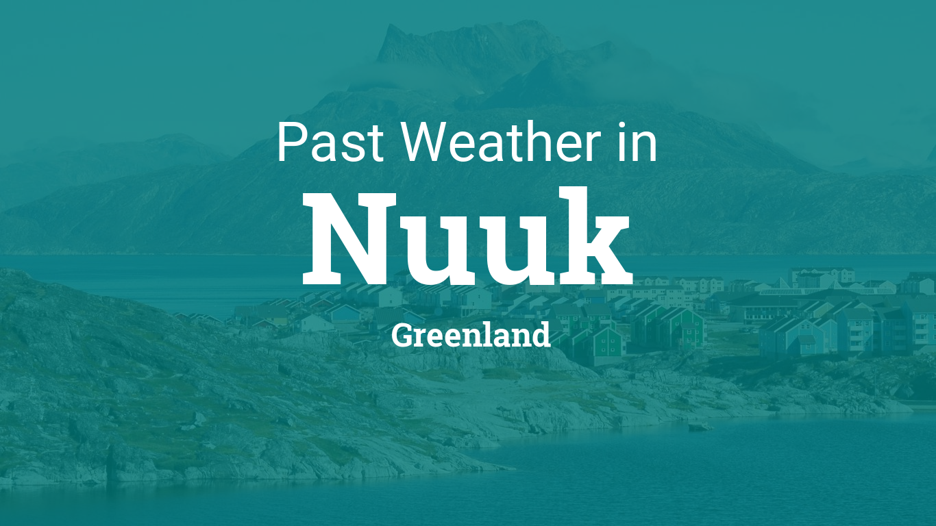 Past Weather in Nuuk, Greenland — Yesterday or Further Back