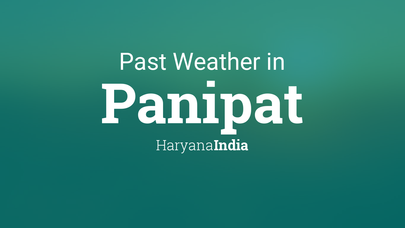 Past Weather in Panipat, Haryana, India — Yesterday or ...