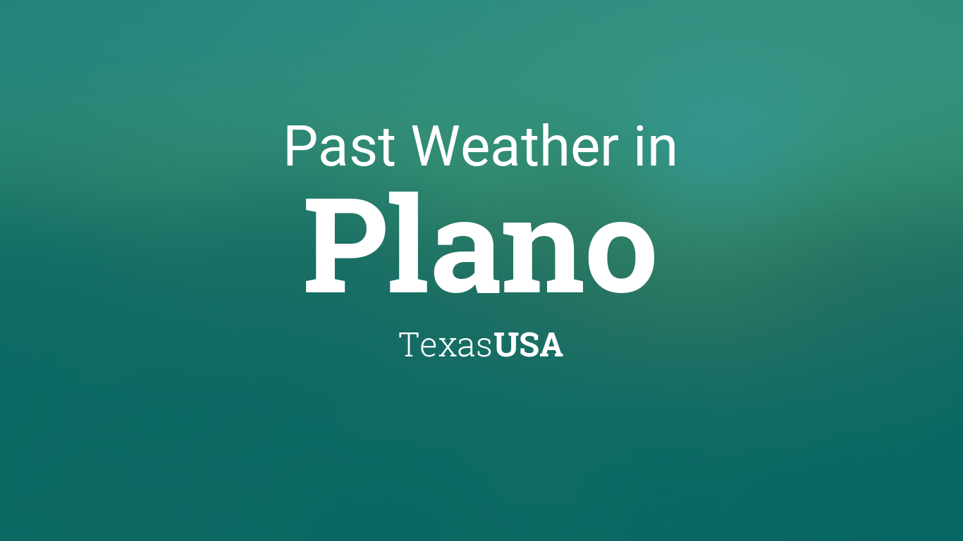 Past Weather In Plano Texas Usa Yesterday Or Further Back